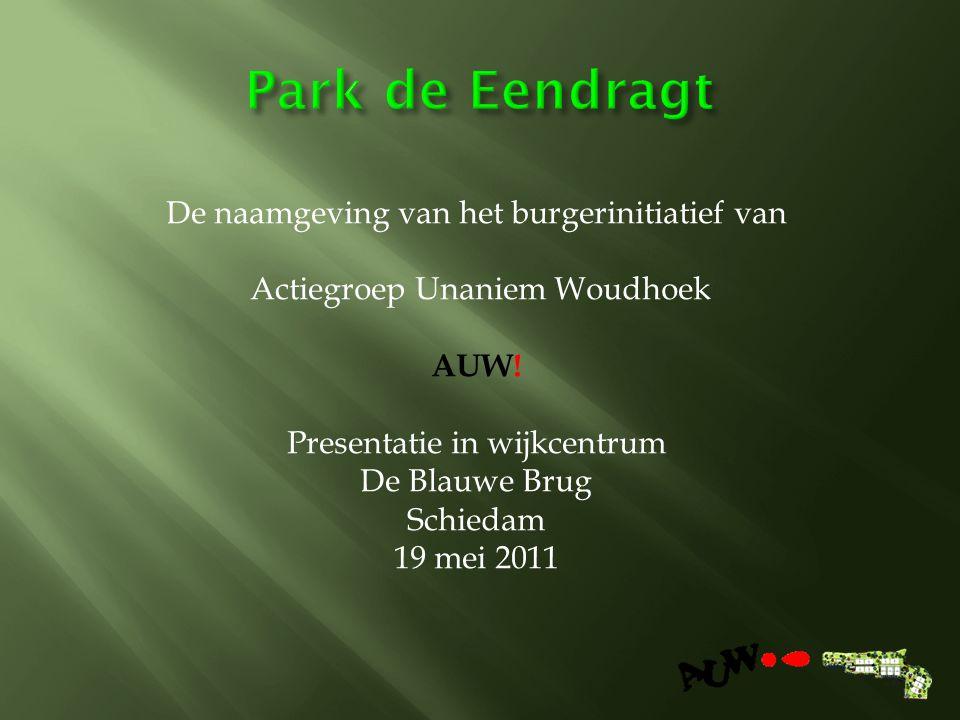 De naamgeving van het burgerinitiatief van Actiegroep Unaniem Woudhoek AUW.