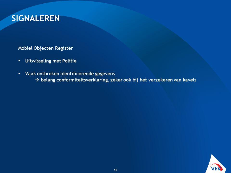 SIGNALEREN 10 Mobiel Objecten Register • Uitwisseling met Politie • Vaak ontbreken identificerende gegevens  belang conformiteitsverklaring, zeker oo