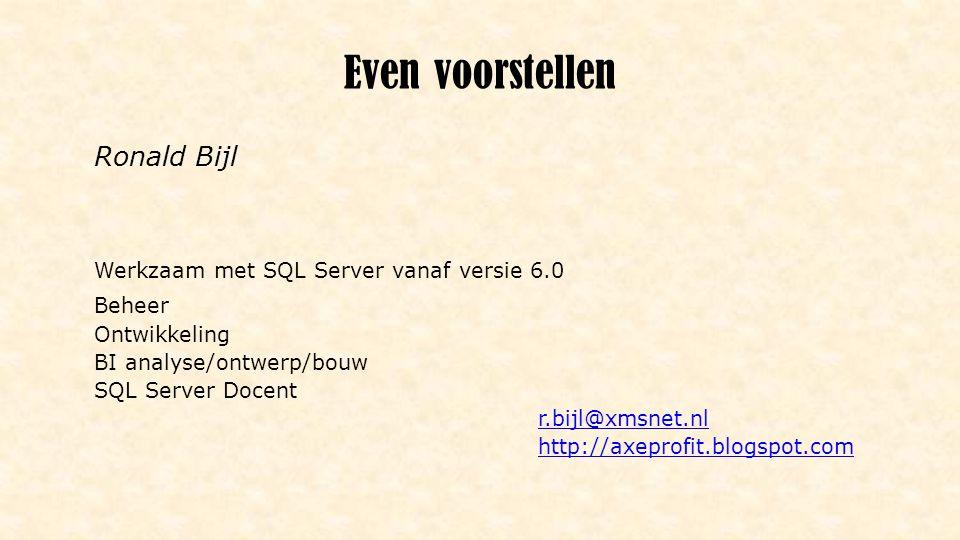 Even voorstellen Ronald Bijl Werkzaam met SQL Server vanaf versie 6.0 Beheer Ontwikkeling BI analyse/ontwerp/bouw SQL Server Docent r.bijl@xmsnet.nl h