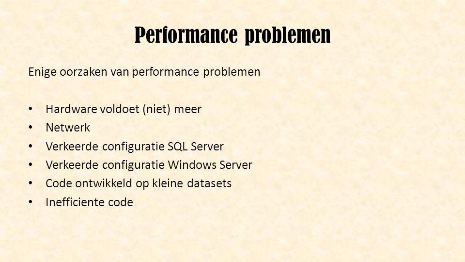 Performance problemen Enige oorzaken van performance problemen • Hardware voldoet (niet) meer • Netwerk • Verkeerde configuratie SQL Server • Verkeerd
