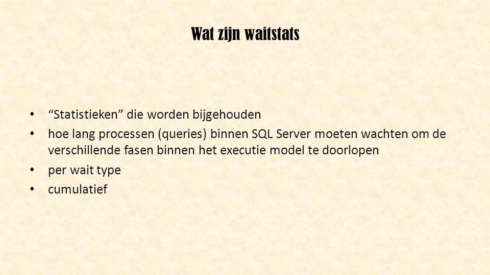 """Wat zijn waitstats • """"Statistieken"""" die worden bijgehouden • hoe lang processen (queries) binnen SQL Server moeten wachten om de verschillende fasen b"""