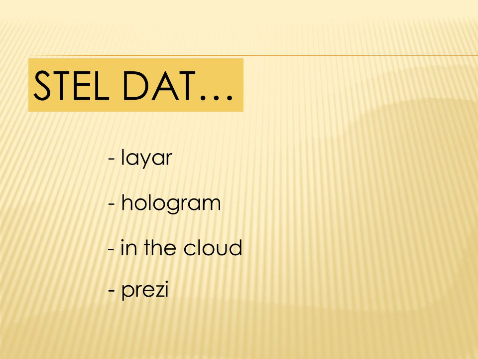 STEL DAT… - layar - hologram - in the cloud - prezi