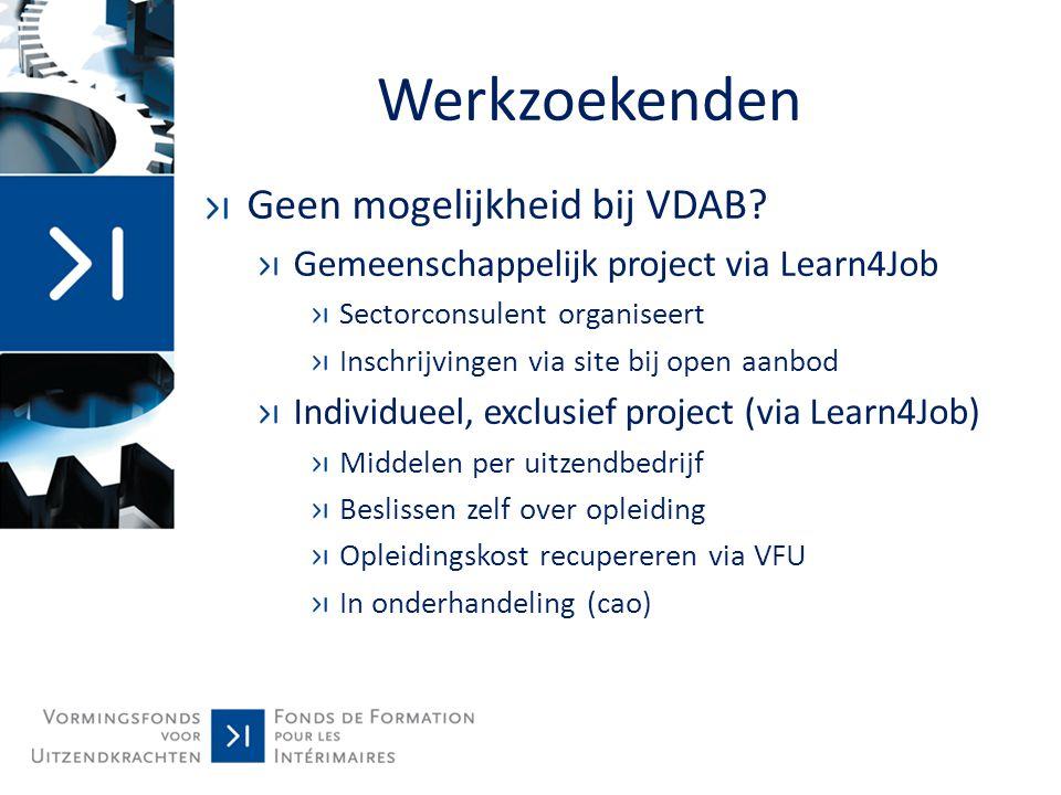 Werkzoekenden Geen mogelijkheid bij VDAB? Gemeenschappelijk project via Learn4Job Sectorconsulent organiseert Inschrijvingen via site bij open aanbod