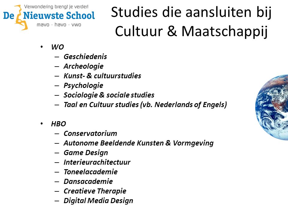 Studies die aansluiten bij Cultuur & Maatschappij • WO – Geschiedenis – Archeologie – Kunst- & cultuurstudies – Psychologie – Sociologie & sociale stu