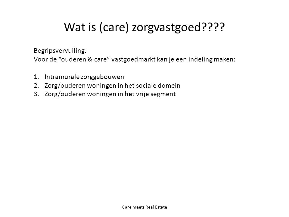 Wat is (care) zorgvastgoed???.Care meets Real Estate Begripsvervuiling.