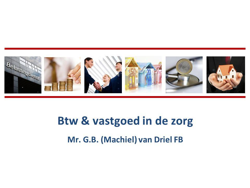 Btw & vastgoed in de zorg Mr. G.B. (Machiel) van Driel FB