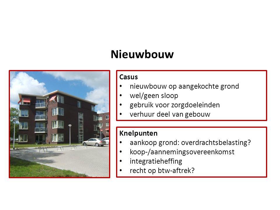 Nieuwbouw Casus • nieuwbouw op aangekochte grond • wel/geen sloop • gebruik voor zorgdoeleinden • verhuur deel van gebouw Knelpunten • aankoop grond: overdrachtsbelasting.