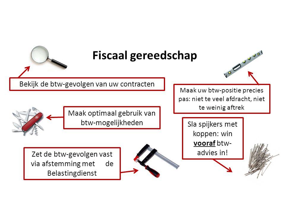 Fiscaal gereedschap Bekijk de btw-gevolgen van uw contracten Maak uw btw-positie precies pas: niet te veel afdracht, niet te weinig aftrek Zet de btw-