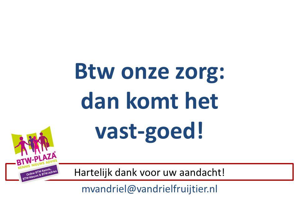 Btw onze zorg: dan komt het vast-goed! Hartelijk dank voor uw aandacht! mvandriel@vandrielfruijtier.nl
