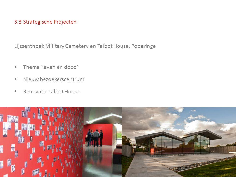 3.3 Strategische Projecten Lijssenthoek Military Cemetery en Talbot House, Poperinge  Thema 'leven en dood'  Nieuw bezoekerscentrum  Renovatie Talbot House