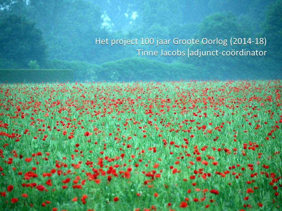 Het project 100 jaar Groote Oorlog (2014-18) Tinne Jacobs | adjunct-coördinator