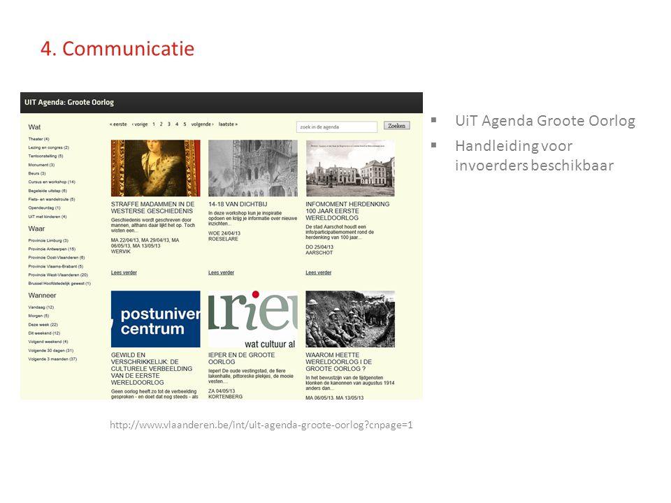 2.3 Algemene Communicatie  UiT Agenda Groote Oorlog  Handleiding voor invoerders beschikbaar http://www.vlaanderen.be/int/uit-agenda-groote-oorlog?cnpage=1 4.