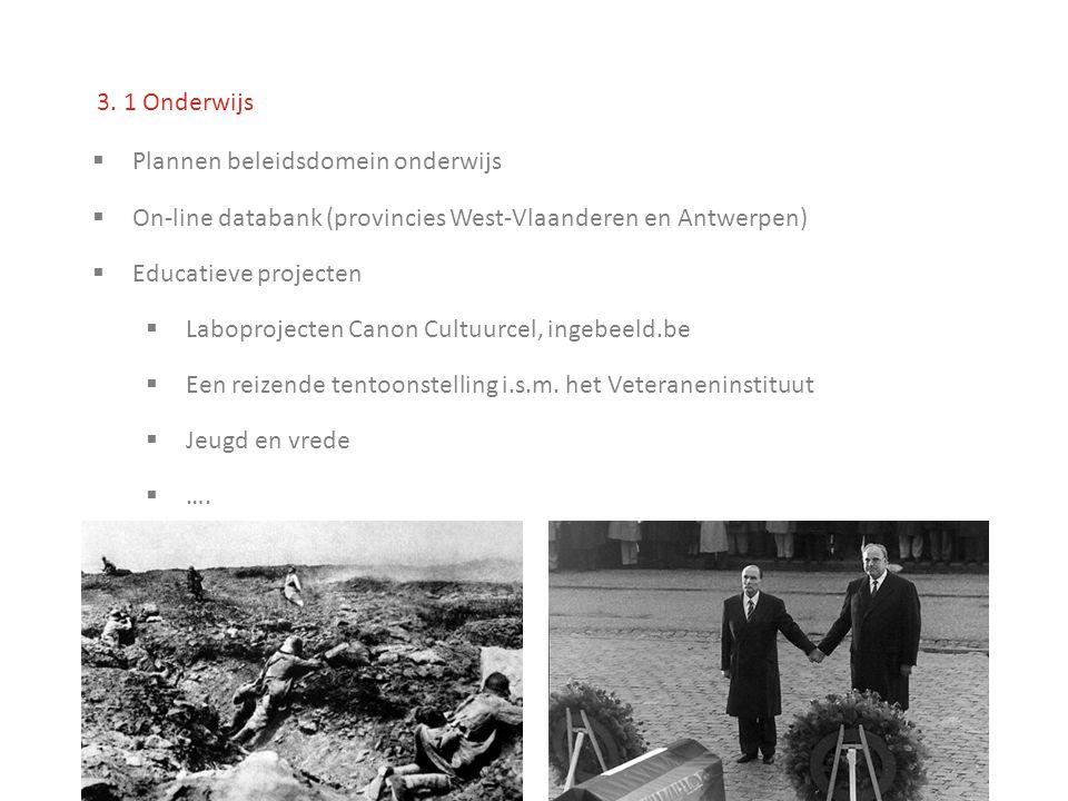 3. 1 Onderwijs  Plannen beleidsdomein onderwijs  On-line databank (provincies West-Vlaanderen en Antwerpen)  Educatieve projecten  Laboprojecten C