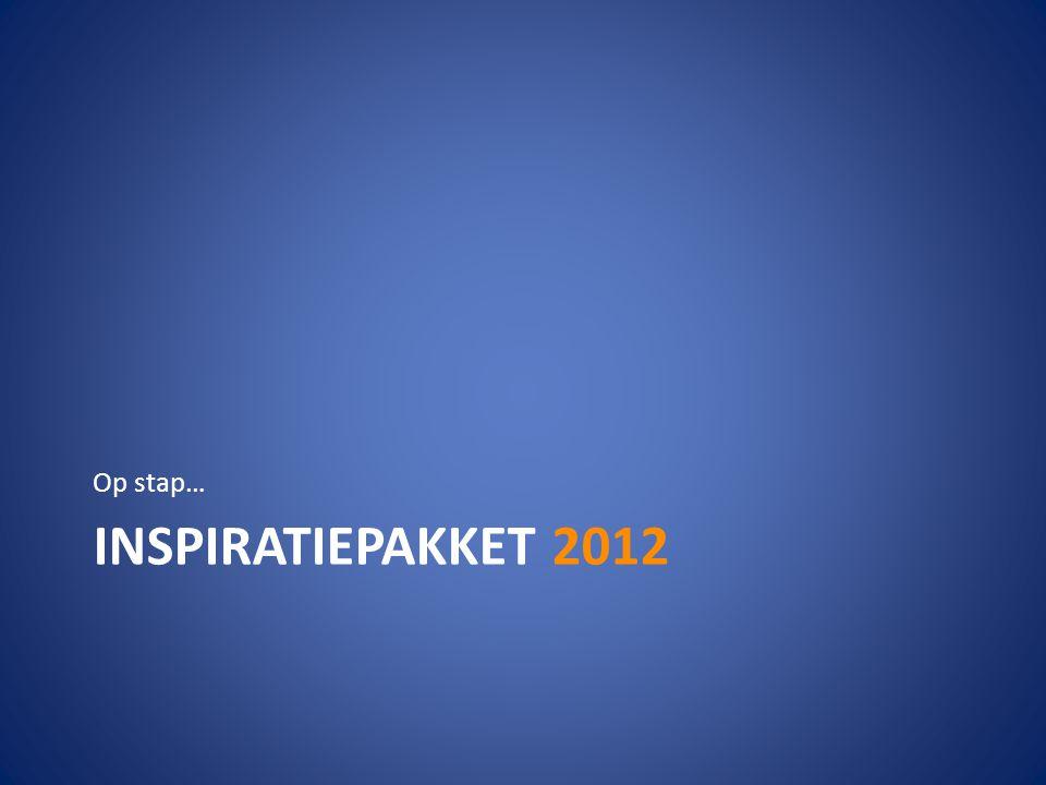 INSPIRATIEPAKKET 2012 Op stap…