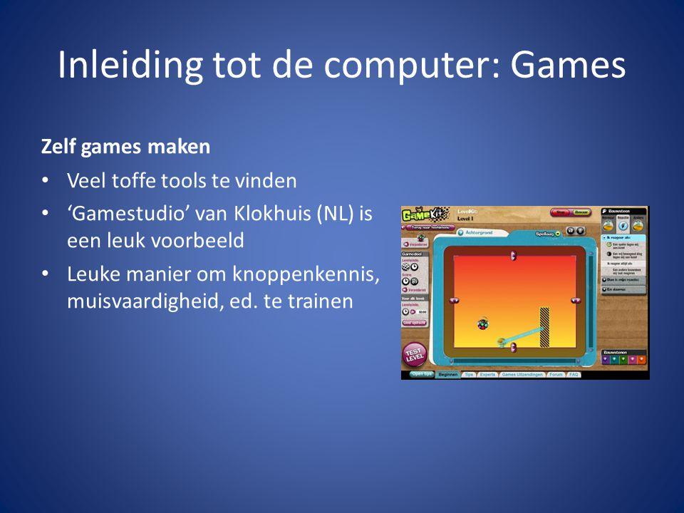 Inleiding tot de computer: Games Zelf games maken • Veel toffe tools te vinden • 'Gamestudio' van Klokhuis (NL) is een leuk voorbeeld • Leuke manier om knoppenkennis, muisvaardigheid, ed.