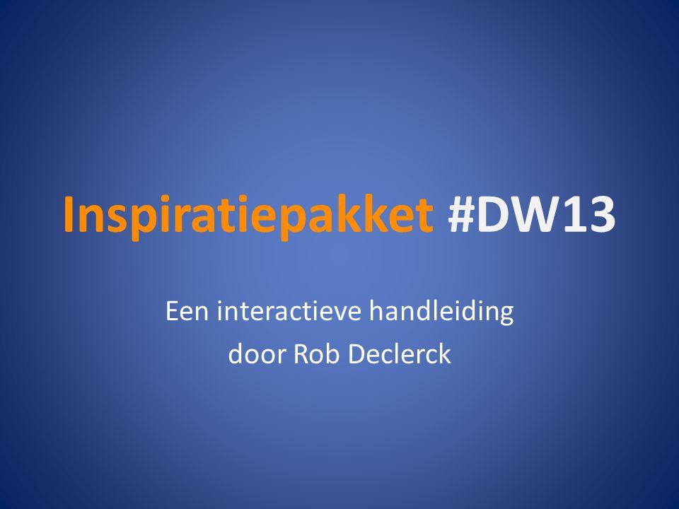 Inspiratiepakket #DW13 Een interactieve handleiding door Rob Declerck