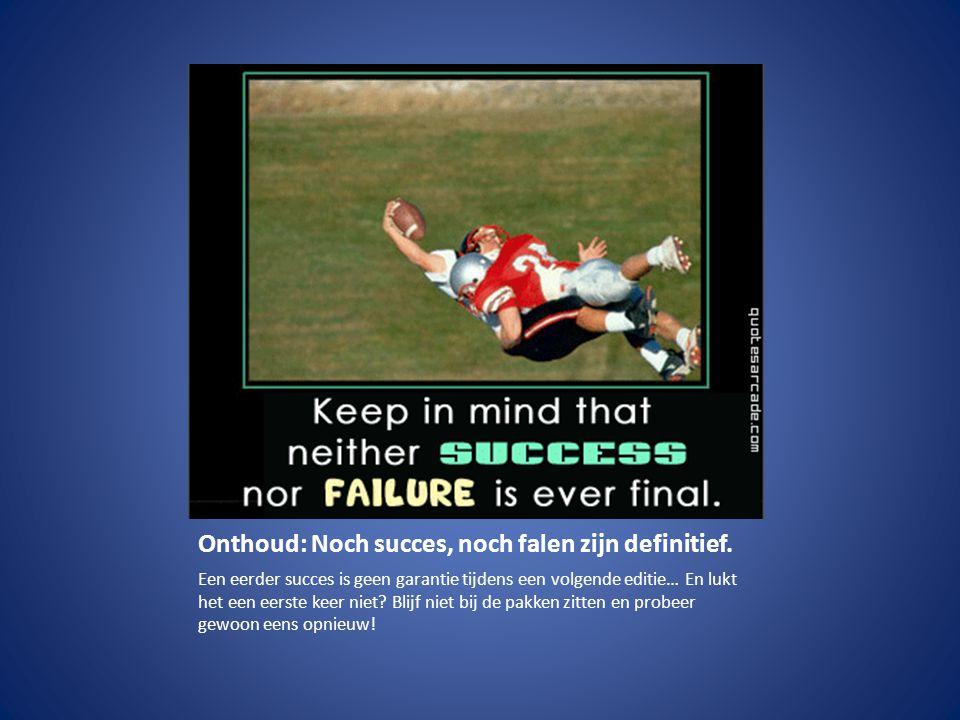 Onthoud: Noch succes, noch falen zijn definitief.