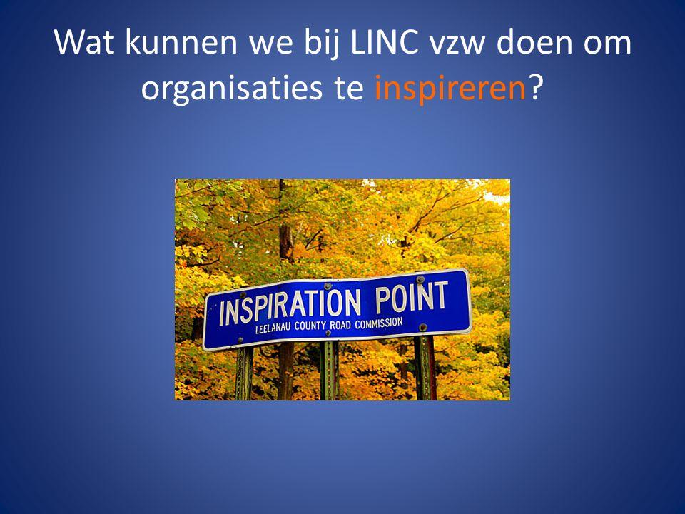 Wat kunnen we bij LINC vzw doen om organisaties te inspireren?