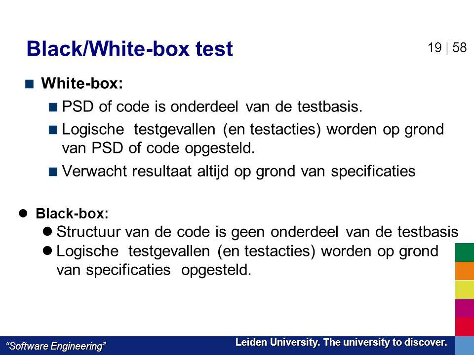 "Leiden University. The university to discover. Leiden University. The university to discover. ""Software Engineering"" 19 | 58 Black/White-box test Whit"