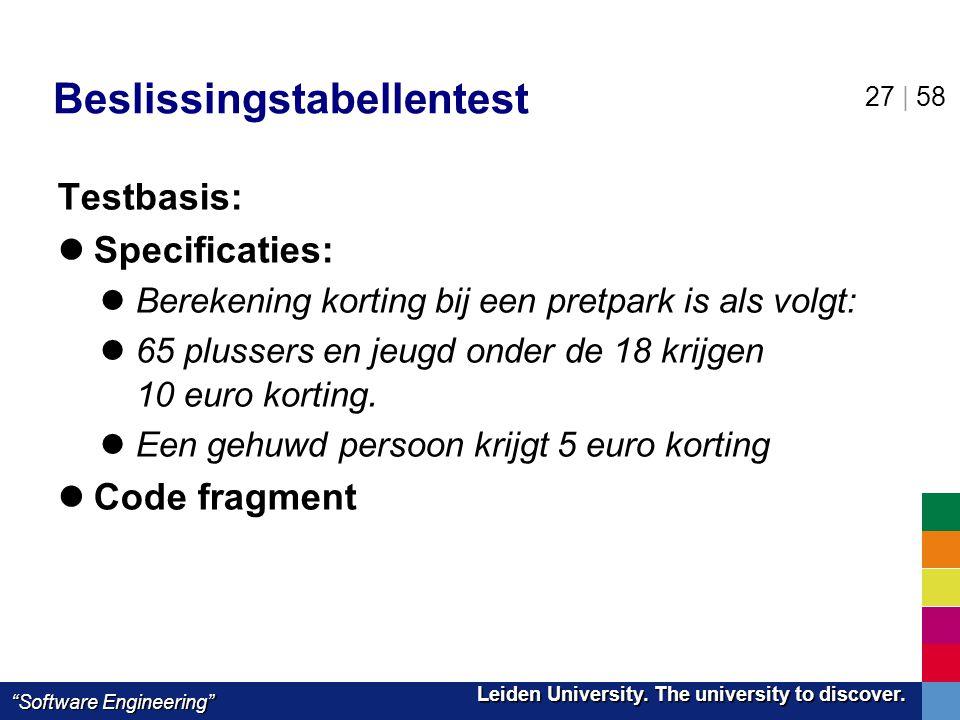 "Leiden University. The university to discover. Leiden University. The university to discover. ""Software Engineering"" 27 | 58 Beslissingstabellentest T"