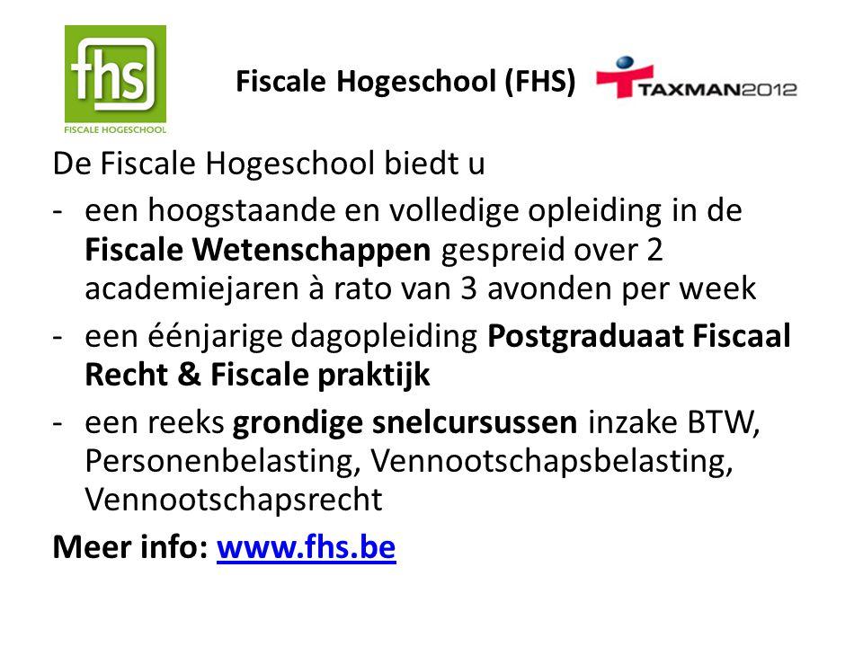 Fiscale Hogeschool (FHS) De Fiscale Hogeschool biedt u -een hoogstaande en volledige opleiding in de Fiscale Wetenschappen gespreid over 2 academiejar