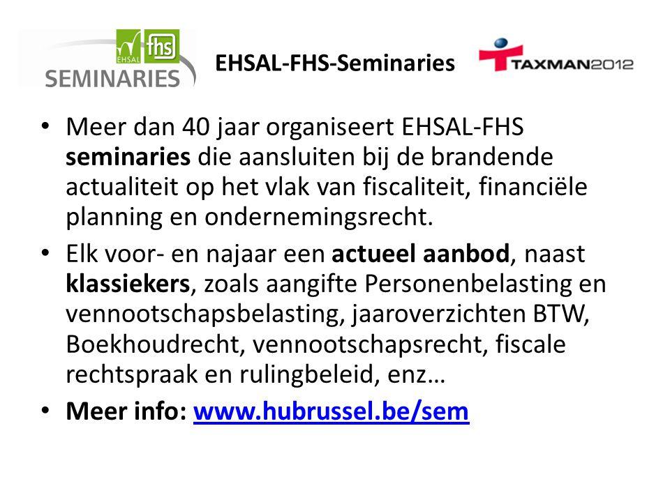 EHSAL-FHS-Seminaries • Meer dan 40 jaar organiseert EHSAL-FHS seminaries die aansluiten bij de brandende actualiteit op het vlak van fiscaliteit, fina