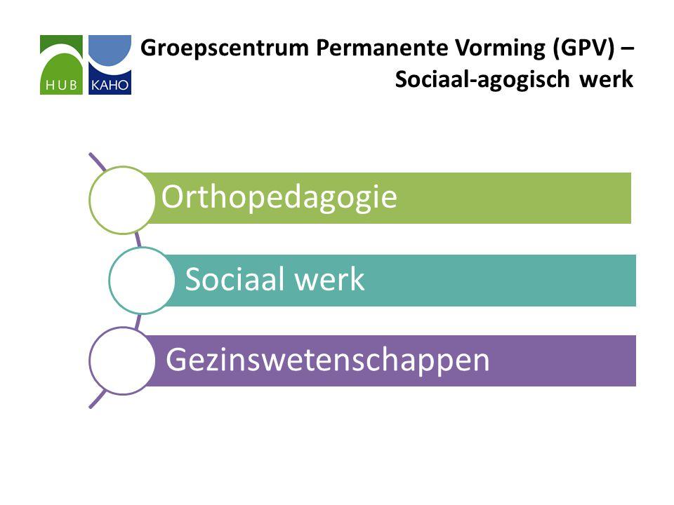 Groepscentrum Permanente Vorming (GPV) – Sociaal-agogisch werk Orthopedagogie Sociaal werk Gezinswetenschappen