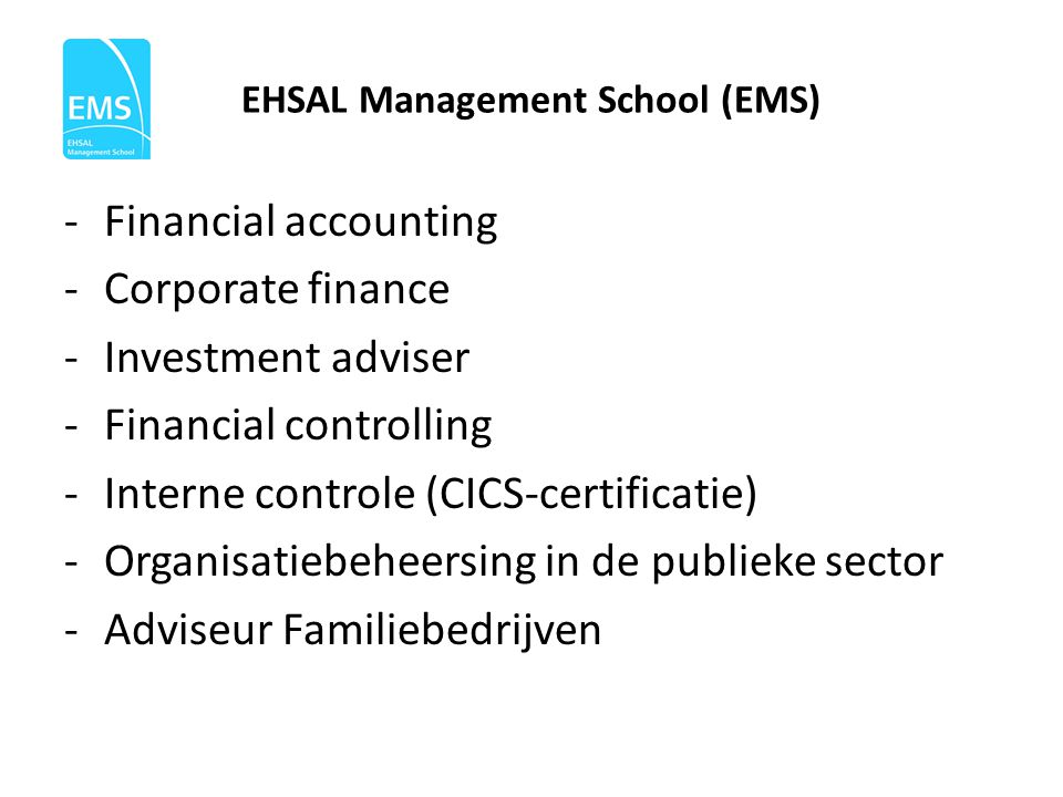 EHSAL Management School (EMS) -Financial accounting -Corporate finance -Investment adviser -Financial controlling -Interne controle (CICS-certificatie