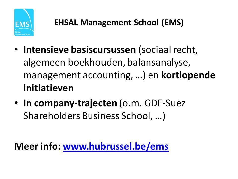 EHSAL Management School (EMS) • Intensieve basiscursussen (sociaal recht, algemeen boekhouden, balansanalyse, management accounting, …) en kortlopende initiatieven • In company-trajecten (o.m.