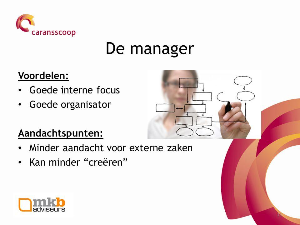 """11 De manager Voordelen: • Goede interne focus • Goede organisator Aandachtspunten: • Minder aandacht voor externe zaken • Kan minder """"creëren"""""""