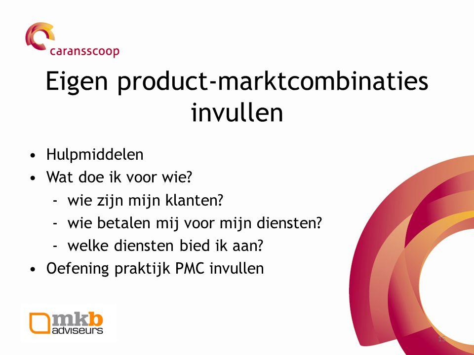 15 Eigen product-marktcombinaties invullen •Hulpmiddelen •Wat doe ik voor wie? - wie zijn mijn klanten? - wie betalen mij voor mijn diensten? - welke