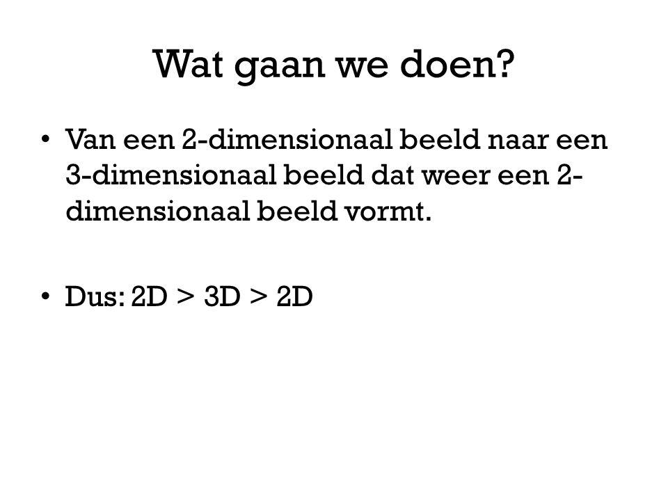 Wat gaan we doen? • Van een 2-dimensionaal beeld naar een 3-dimensionaal beeld dat weer een 2- dimensionaal beeld vormt. • Dus: 2D > 3D > 2D