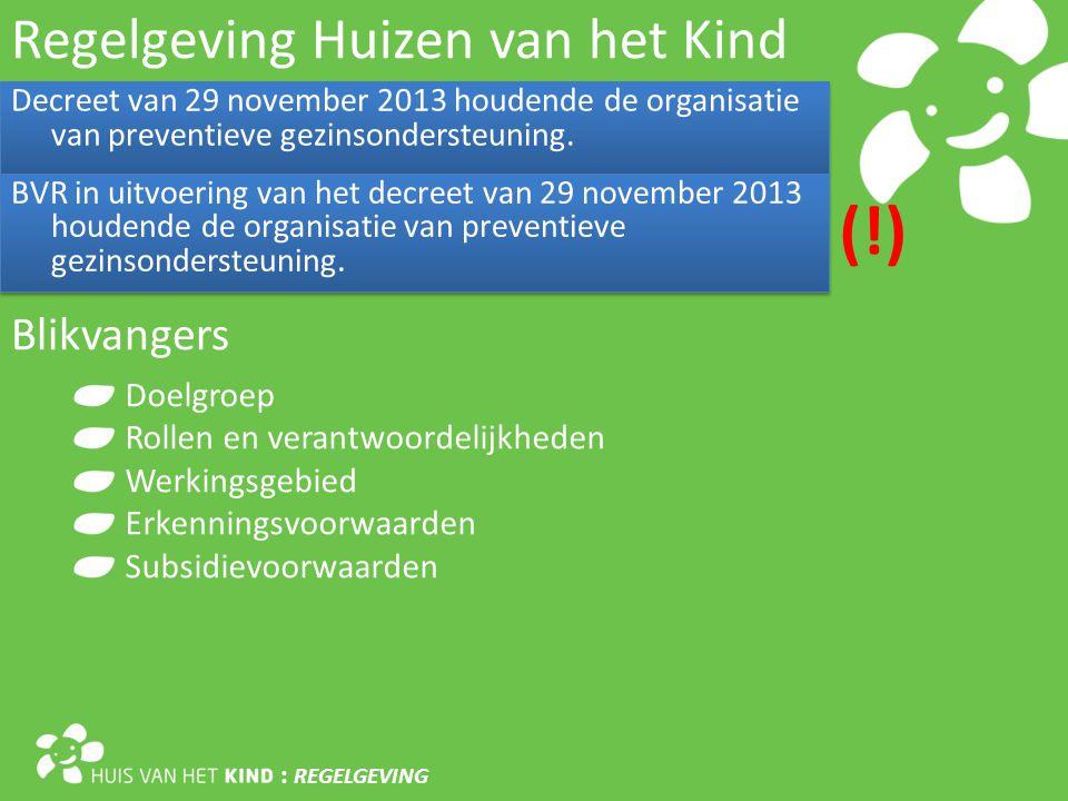 Regelgeving Huizen van het Kind Decreet van 29 november 2013 houdende de organisatie van preventieve gezinsondersteuning.