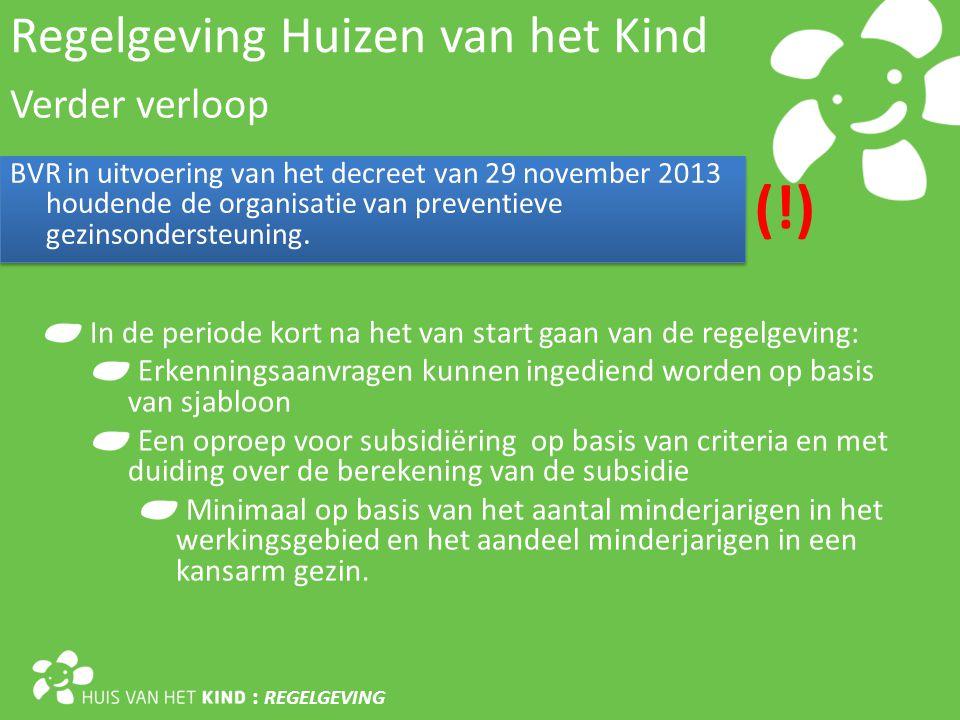 Regelgeving Huizen van het Kind : REGELGEVING Verder verloop BVR in uitvoering van het decreet van 29 november 2013 houdende de organisatie van preventieve gezinsondersteuning.