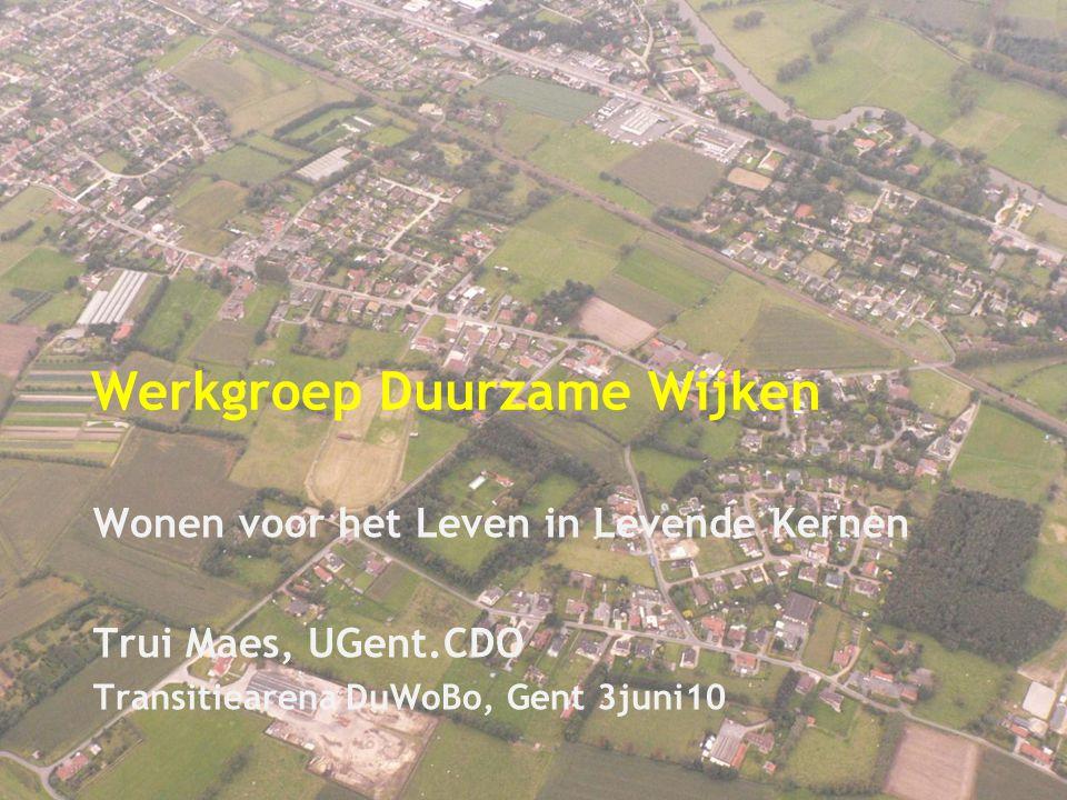 Werkgroep Duurzame Wijken Wonen voor het Leven in Levende Kernen Trui Maes, UGent.CDO Transitiearena DuWoBo, Gent 3juni10