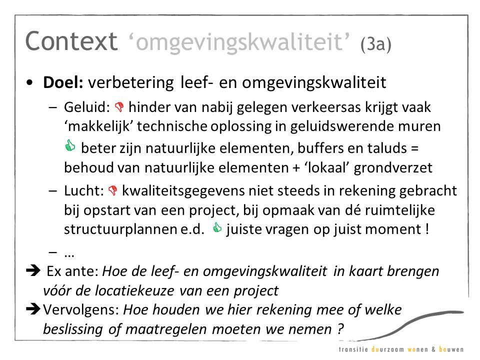 Context 'omgevingskwaliteit' (3a) •Doel: verbetering leef- en omgevingskwaliteit –Geluid:  hinder van nabij gelegen verkeersas krijgt vaak 'makkelijk