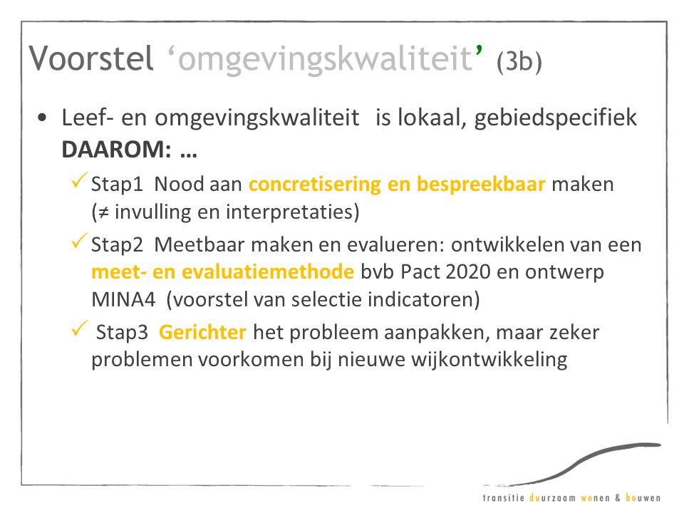 Voorstel 'omgevingskwaliteit' (3b) •Leef- en omgevingskwaliteit is lokaal, gebiedspecifiek DAAROM: …  Stap1 Nood aan concretisering en bespreekbaar m