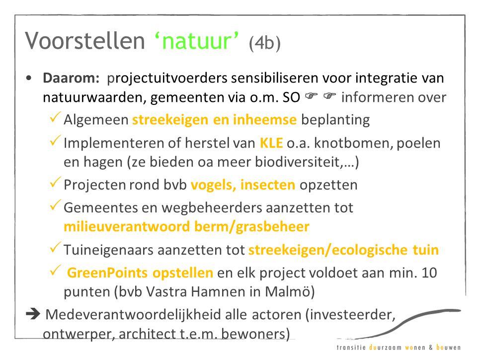 Voorstellen 'natuur' (4b) •Daarom: projectuitvoerders sensibiliseren voor integratie van natuurwaarden, gemeenten via o.m. SO   informeren over  Al