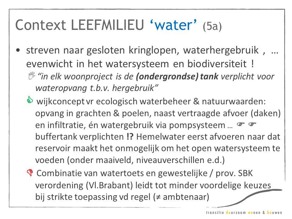 """Context LEEFMILIEU 'water' (5a) •streven naar gesloten kringlopen, waterhergebruik, … evenwicht in het watersysteem en biodiversiteit !  """"in elk woon"""