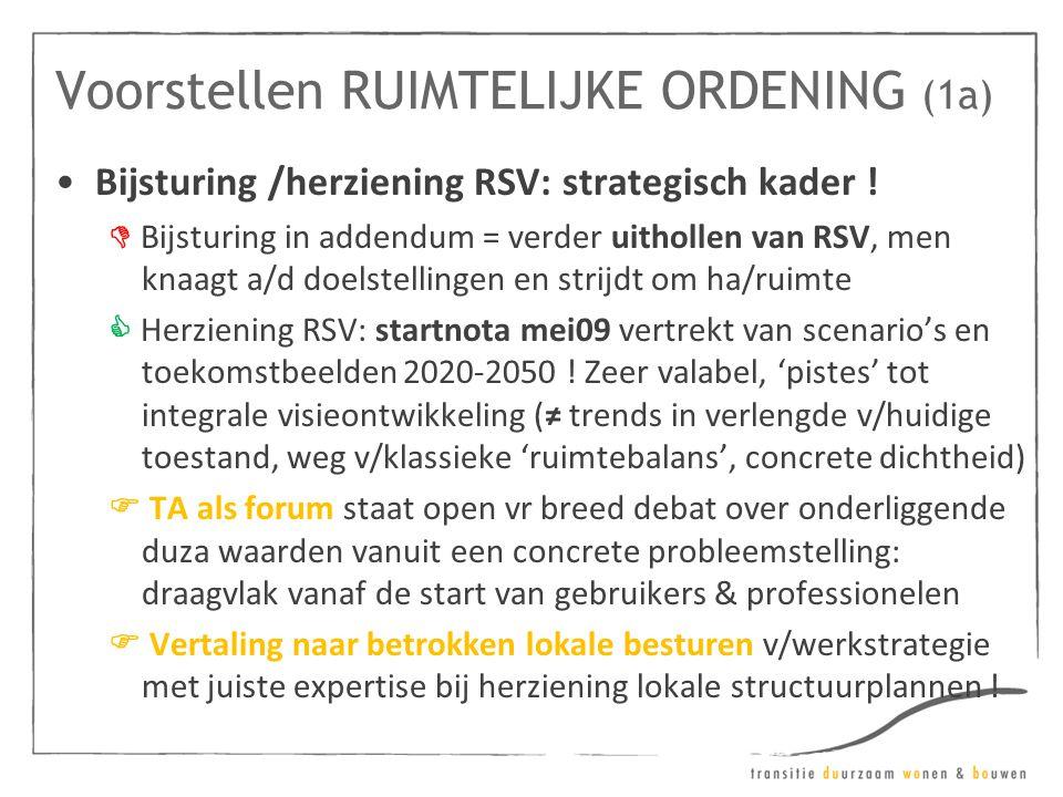Voorstellen RUIMTELIJKE ORDENING (1a) •Bijsturing /herziening RSV: strategisch kader !  Bijsturing in addendum = verder uithollen van RSV, men knaagt