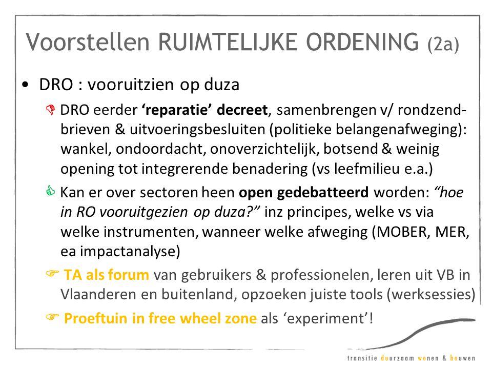 Voorstellen RUIMTELIJKE ORDENING (2a) •DRO : vooruitzien op duza  DRO eerder 'reparatie' decreet, samenbrengen v/ rondzend- brieven & uitvoeringsbesl