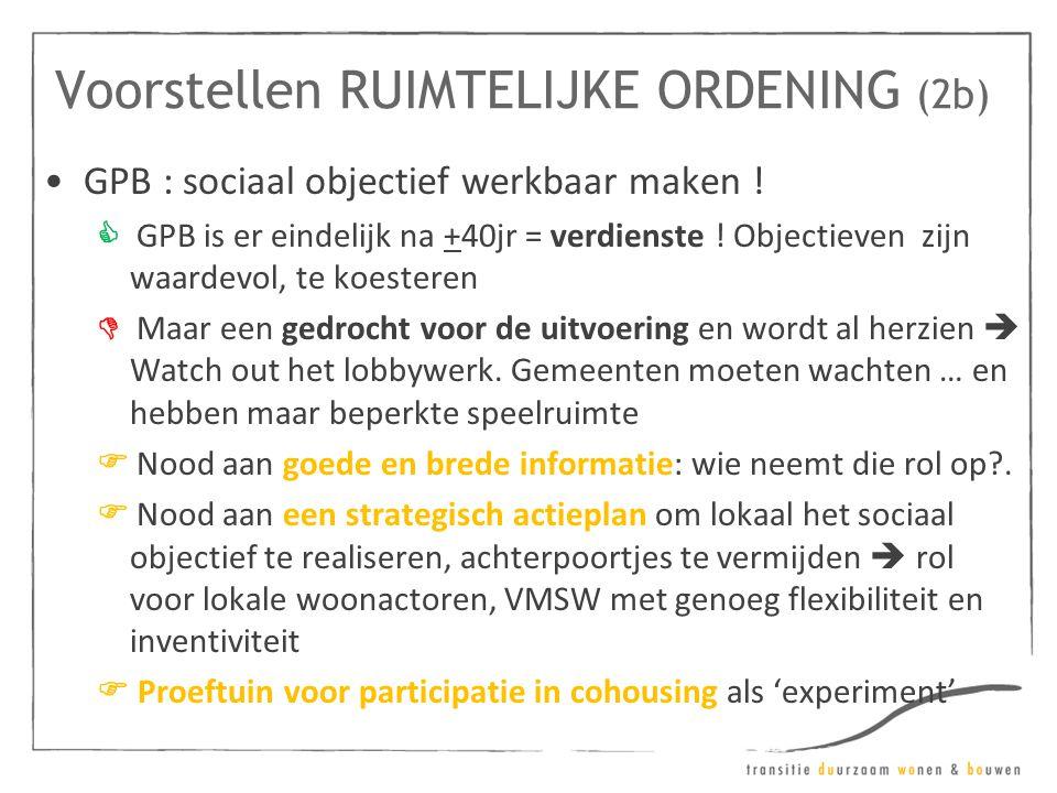 Voorstellen RUIMTELIJKE ORDENING (2b) •GPB : sociaal objectief werkbaar maken !  GPB is er eindelijk na +40jr = verdienste ! Objectieven zijn waardev