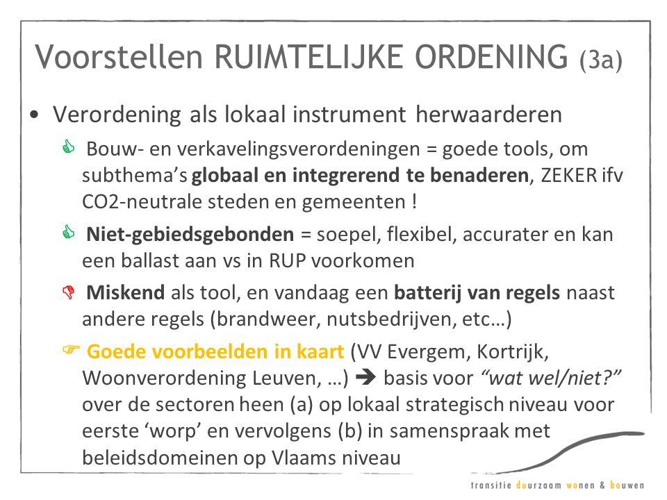 Voorstellen RUIMTELIJKE ORDENING (3a) •Verordening als lokaal instrument herwaarderen  Bouw- en verkavelingsverordeningen = goede tools, om subthema'