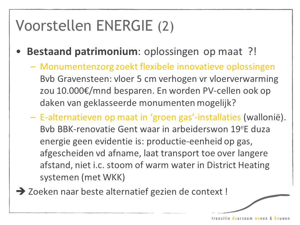 Voorstellen ENERGIE (2) •Bestaand patrimonium: oplossingen op maat ?! –Monumentenzorg zoekt flexibele innovatieve oplossingen Bvb Gravensteen: vloer 5