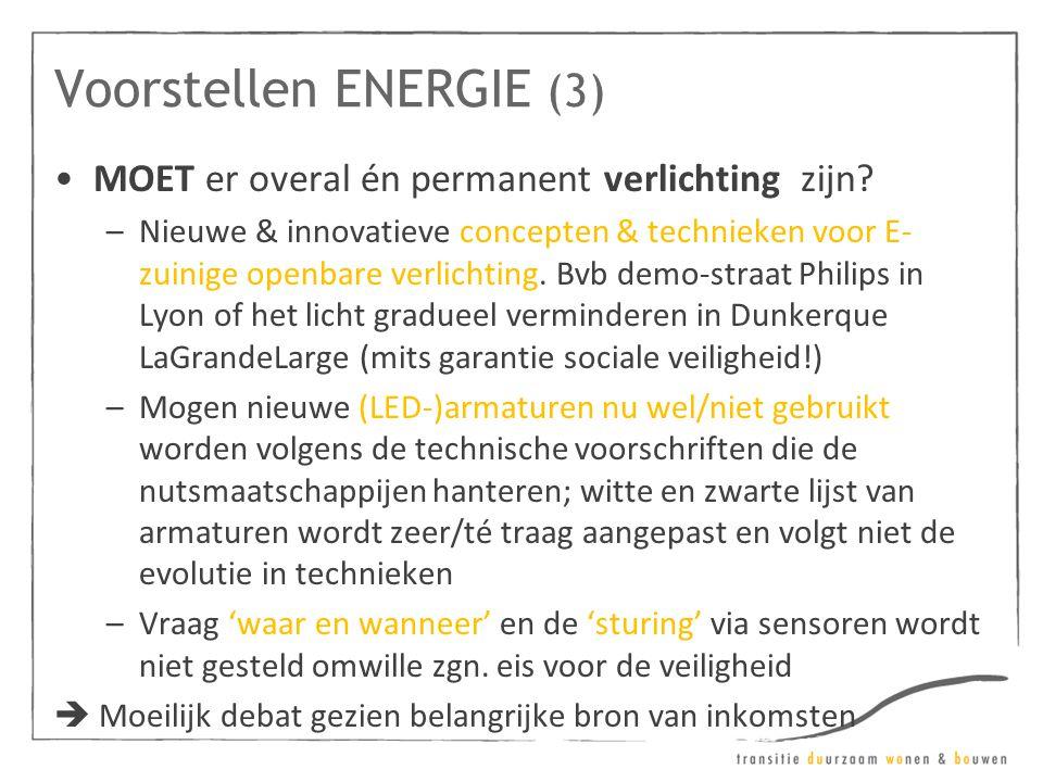 Voorstellen ENERGIE (3) •MOET er overal én permanent verlichting zijn? –Nieuwe & innovatieve concepten & technieken voor E- zuinige openbare verlichti