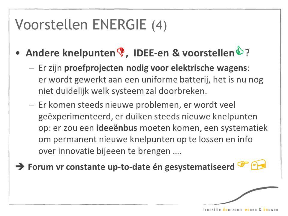 Voorstellen ENERGIE (4) •Andere knelpunten , IDEE-en & voorstellen  ? –Er zijn proefprojecten nodig voor elektrische wagens: er wordt gewerkt aan ee