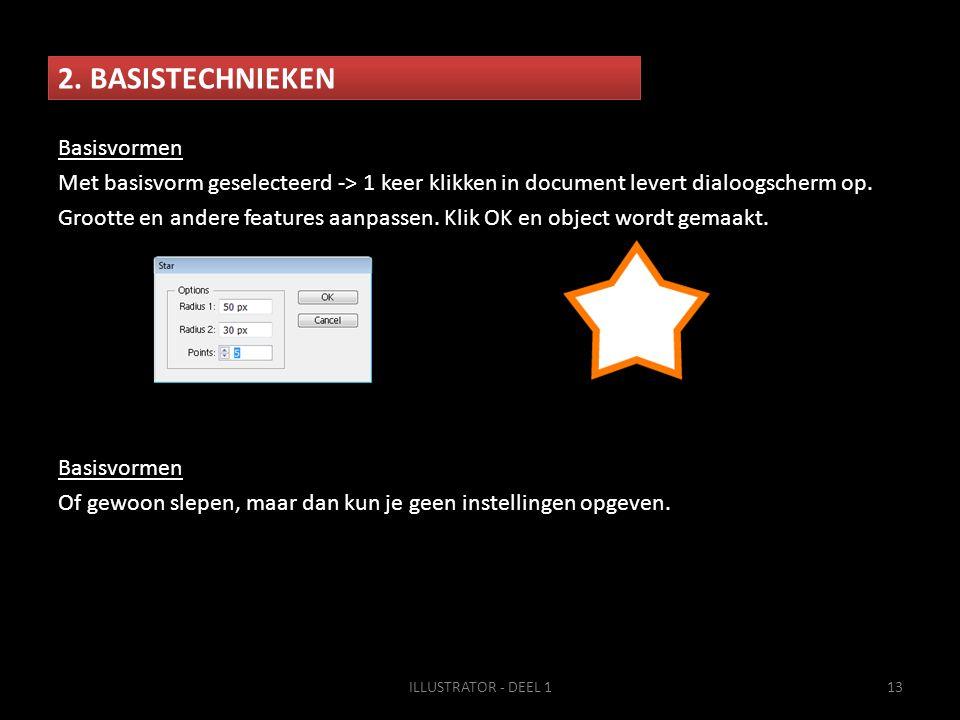 2. BASISTECHNIEKEN ILLUSTRATOR - DEEL 113 Basisvormen Met basisvorm geselecteerd -> 1 keer klikken in document levert dialoogscherm op. Grootte en and