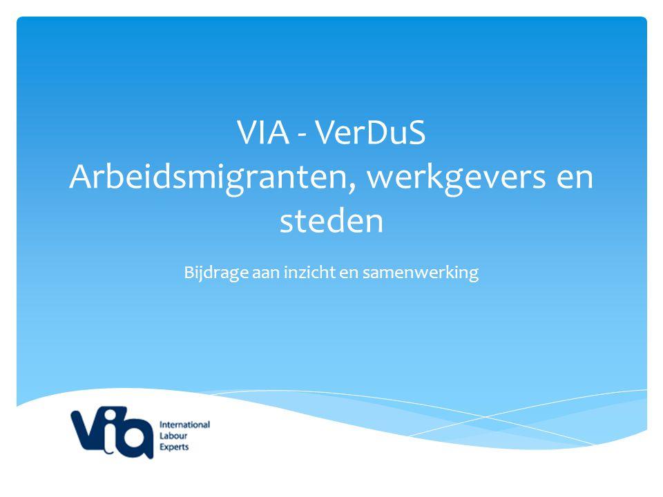 VIA - VerDuS Arbeidsmigranten, werkgevers en steden Bijdrage aan inzicht en samenwerking