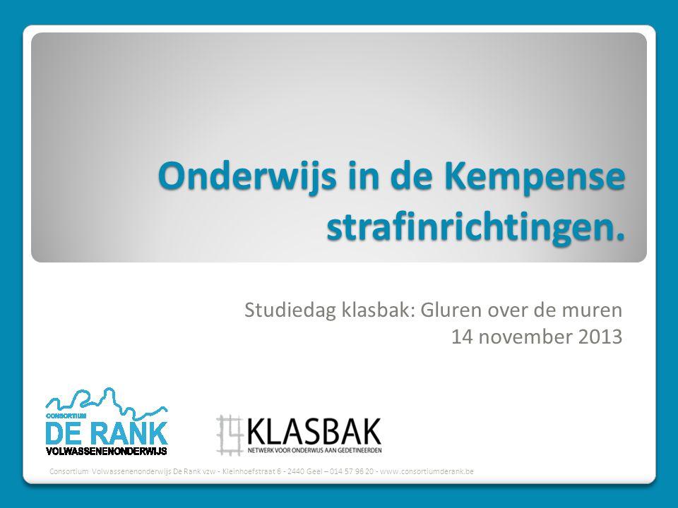 Consortium Volwassenenonderwijs De Rank vzw - Kleinhoefstraat 6 - 2440 Geel – 014 57 96 20 - www.consortiumderank.be Onderwijs in de Kempense strafinrichtingen.