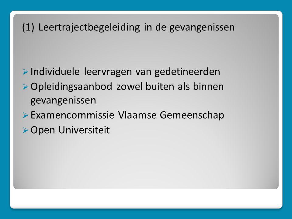 (1) Leertrajectbegeleiding in de gevangenissen  Individuele leervragen van gedetineerden  Opleidingsaanbod zowel buiten als binnen gevangenissen  Examencommissie Vlaamse Gemeenschap  Open Universiteit